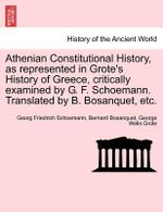 Athenian Constitutional History, as Represented in Grote's History of Greece, Critically Examined by G. F. Schoemann. Translated by B. Bosanquet, Etc. - Georg Friedrich Schoemann