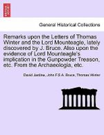 Remarks Upon the Letters of Thomas Winter and the Lord Mounteagle, Lately Discovered by J. Bruce. Also Upon the Evidence of Lord Mounteagle's Implication in the Gunpowder Treason, Etc. from the Archaeologia, Etc. - David Jardine