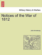 Notices of the War of 1812 Vol. I. - John Armstrong