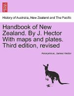 Handbook of New Zealand. by J. Hector with Maps and Plates. Third Edition, Revised - Anonymous