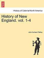History of New England. Vol. 1-4 - John Gorham Palfrey