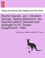 Pacific Islands. Vol. I. Western Groups. Sailing Directions, Etc. Second Edition. Revised and Enlarged by W. Tooker. Supplement, 1894 - Anonymous