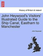 John Heywood's Visitors' Illustrated Guide to the Ship Canal, Eastham to Manchester - Professor John Heywood