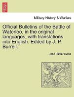 Official Bulletins of the Battle of Waterloo, in the Original Languages, with Translations Into English. Edited by J. P. Burrell. - John Palfrey Burrell
