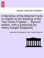 A Narrative of the Material Facts in Relation to the Building of the Two Greek Frigates ... Second Edition, with a PostScript [By Henry Dwight Sedgwick]. - Alexandros Kontostaulos