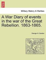 A War Diary of Events in the War of the Great Rebellion. 1863-1865. - George H Gordon