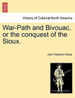 War-Path and Bivouac, or the Conquest of the Sioux. - John Frederick Finerty