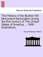 The History of the Bunker Hill Monument Association During the First Century of the United States of America. ... with Illustrations. - George Washington Warren