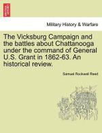 The Vicksburg Campaign and the Battles about Chattanooga Under the Command of General U.S. Grant in 1862-63. an Historical Review. - Sam Rockwell Reed