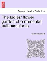 The Ladies' Flower Garden of Ornamental Bulbous Plants. - Jane Loudon Webb