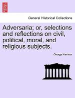 Adversaria; Or, Selections and Reflections on Civil, Political, Moral, and Religious Subjects. - George Harrison