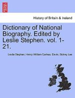Dictionary of National Biography. Edited by Leslie Stephen. Vol. Vol. XVII. - Sir Leslie Stephen