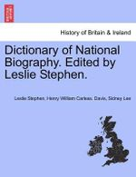 Dictionary of National Biography. Edited by Leslie Stephen. Vol. LII - Sir Leslie Stephen