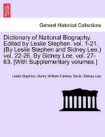 Dictionary of National Biography. Edited by Leslie Stephen. Vol. 1-21. (by Leslie Stephen and Sidney Lee.) Vol. 22-26. by Sidney Lee. Vol. 27-63. [With Supplementary Volumes.] - Sir Leslie Stephen