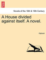 A House Divided Against Itself. a Novel.Vol. I. - Margaret Wilson Oliphant