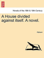A House Divided Against Itself. a Novel. - Margaret Wilson Oliphant