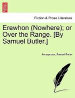 Erewhon (Nowhere); Or Over the Range. [By Samuel Butler.] - Anonymous