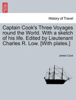Captain Cook's Three Voyages Round the World. with a Sketch of His Life. Edited by Lieutenant Charles R. Low. [With Plates.] - James Cook