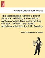 The Experienced Farmer's Tour in America : Exhibiting the American System of Agriculture and Breeding of Cattle. to Which Are Added Sketches Published by J. B. Boadley. - Richard Parkinson