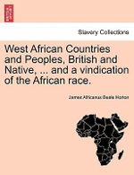 West African Countries and Peoples, British and Native, ... and a Vindication of the African Race. - James Africanus Beale Horton