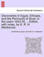 Discoveries in Egypt, Ethiopia, and the Peninsula of Sinai, in the Years 1842-45 ... Edited, with Notes, by K. R. H. MacKenzie. - Carl Richard Lepsius