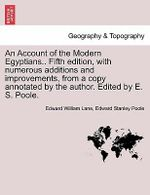 An Account of the Modern Egyptians.. Fifth Edition, with Numerous Additions and Improvements, from a Copy Annotated by the Author. Edited by E. S. Poole. - Edward William Lane