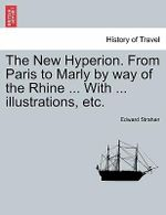 The New Hyperion. from Paris to Marly by Way of the Rhine ... with ... Illustrations, Etc. - Edward Strahan
