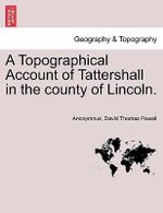 A Topographical Account of Tattershall in the County of Lincoln. - Anonymous
