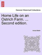 Home Life on an Ostrich Farm. ... Second Edition. - Annie Martin