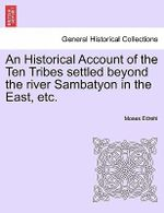 An Historical Account of the Ten Tribes Settled Beyond the River Sambatyon in the East, Etc. - Moses Edrehi