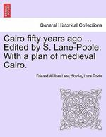 Cairo Fifty Years Ago ... Edited by S. Lane-Poole. with a Plan of Medieval Cairo. - Edward William Lane