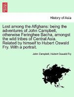 Lost Among the Affghans : Being the Adventures of John Campbell, Otherwise Feringhee Bacha, Amongst the Wild Tribes of Central Asia. Related by Himself to Hubert Oswald Fry. with a Portrait. - John Campbell