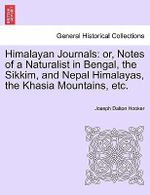 Himalayan Journals : Or, Notes of a Naturalist in Bengal, the Sikkim, and Nepal Himalayas, the Khasia Mountains, Etc. - Joseph Dalton Hooker