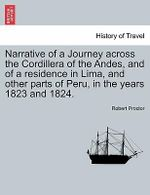 Narrative of a Journey Across the Cordillera of the Andes, and of a Residence in Lima, and Other Parts of Peru, in the Years 1823 and 1824. - Professor of History of Science Robert Proctor
