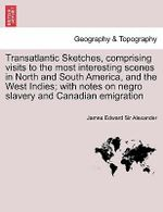 Transatlantic Sketches, Comprising Visits to the Most Interesting Scenes in North and South America, and the West Indies; With Notes on Negro Slavery and Canadian Emigration Vol.II - James Edward Sir Alexander