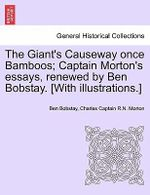 The Giant's Causeway Once Bamboos; Captain Morton's Essays, Renewed by Ben Bobstay. [With Illustrations.] - Ben Bobstay