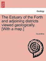 The Estuary of the Forth and Adjoining Districts Viewed Geologically. [With a Map.] : The Truth About the Trump Organisations Plans to D... - David Milne
