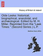 Olde Leeke : Historical, Biographical, Anecdotal, and Arch Ological. Edited by M. H. Miller. Reprinted from the