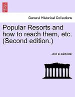 Popular Resorts and How to Reach Them, Etc. (Second Edition.) - John B Bachelder