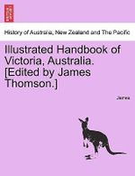 Illustrated Handbook of Victoria, Australia. [Edited by James Thomson.] - James, Lloyd