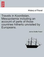 Travels in Koordistan, Mesopotamia Including an Account of Parts of Those Countries Hitherto Unvisited by Europeans. - James Baillie Fraser