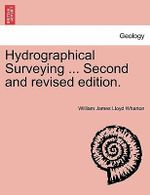 Hydrographical Surveying ... Second and Revised Edition. - William James Lloyd Wharton