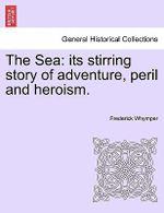 The Sea : Its Stirring Story of Adventure, Peril and Heroism. - Frederick Whymper
