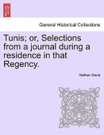 Tunis; Or, Selections from a Journal During a Residence in That Regency. - Nathan Davis