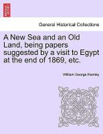 A New Sea and an Old Land, Being Papers Suggested by a Visit to Egypt at the End of 1869, Etc. - William George Hamley