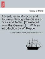 Adventures in Morocco and Journeys Through the Oases of Draa and Tafilet. [Translated from the German.] ... with an Introduction by W. Reade. - Friedrich Gerhard Rohlfs