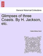 Glimpses of Three Coasts. by H. Jackson, Etc. - Helen Maria Hunt