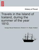 Travels in the Island of Iceland, During the Summer of the Year 1810. : True Reports of War - George Steuart MacKenzie