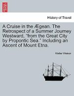 A Cruise in the Gean. the Retrospect of a Summer Journey Westward,