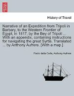 Narrative of an Expedition from Tripoli in Barbary, to the Western Frontier of Egypt, in 1817, by the Bey of Tripoli ... with an Appendix, Containing Instructions for Navigating the Great Syrtis. Translated ... by Anthony Aufrere. [With a Map.] - Paolo Della Cella